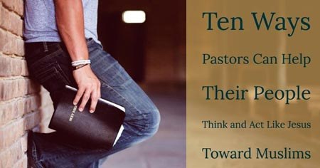 10 Ways Pastors Can Help People Think About Muslims