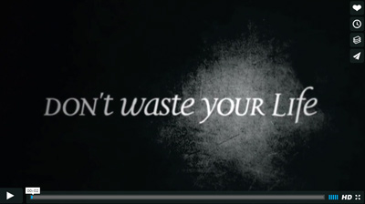 Dont Waste Your Life Video